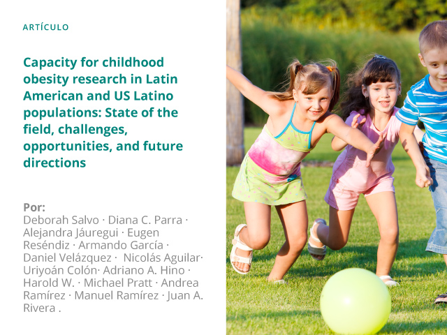 Capacity for childhood obesity research in Latin American and US Latino populations: State of the field, challenges, opportunities, and future directions